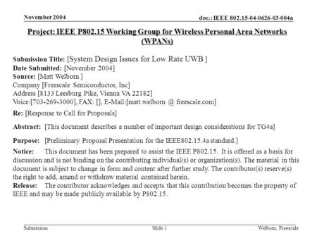 Doc.: IEEE 802.15-04-0626-03-004a Submission November 2004 Welborn, FreescaleSlide 1 Project: IEEE P802.15 Working Group for Wireless Personal Area Networks.
