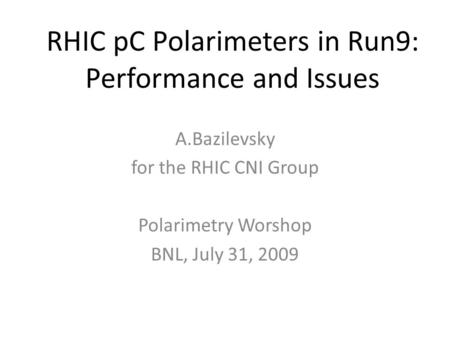 RHIC pC Polarimeters in Run9: Performance and Issues A.Bazilevsky for the RHIC CNI Group Polarimetry Worshop BNL, July 31, 2009.