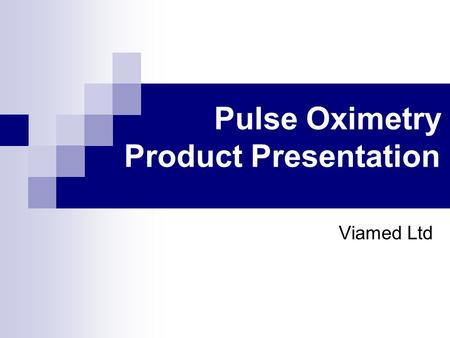 Pulse Oximetry Product Presentation Viamed Ltd. 2 Agenda Pulse Oximetry  What is pulse oximetry?  Why is pulse oximetry important?  Where & when is.