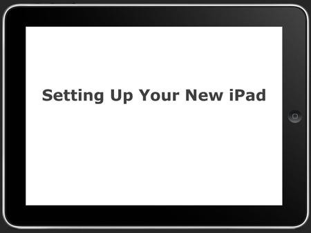 Setting Up Your New iPad. Turn on Your iPad and then… Select English Select United States Select DVUSD Mobile as your wifi network Select enable location.