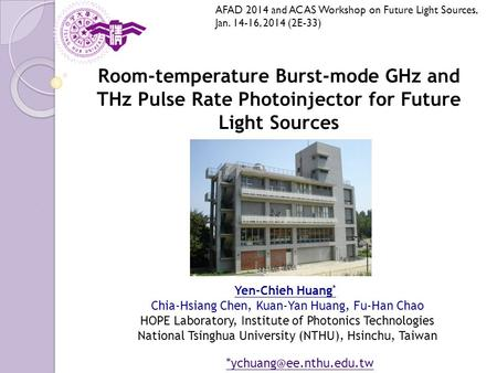 Room-temperature Burst-mode GHz and THz Pulse Rate Photoinjector for Future Light Sources Yen-Chieh Huang * Chia-Hsiang Chen, Kuan-Yan Huang, Fu-Han Chao.