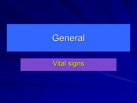General Vital signs. Vital Signs Are important indicators of health Detect changes in normal body function May signal life-threatening conditions Provide.