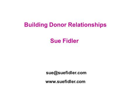 Building Donor Relationships Sue Fidler