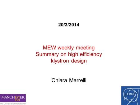 20/3/2014 MEW weekly meeting Summary on high efficiency klystron design Chiara Marrelli.