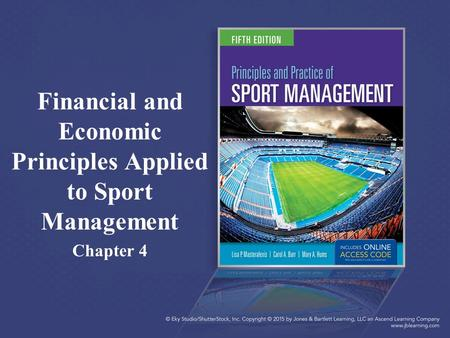 Financial and Economic Principles Applied to Sport Management Chapter 4.