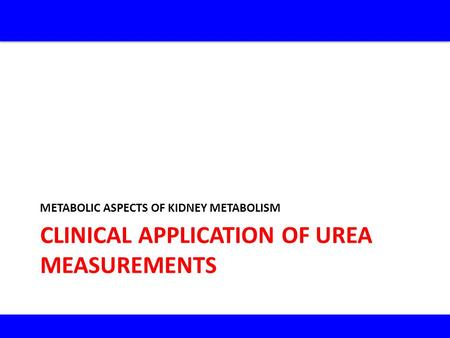 CLINICAL APPLICATION OF UREA MEASUREMENTS METABOLIC ASPECTS OF KIDNEY METABOLISM.