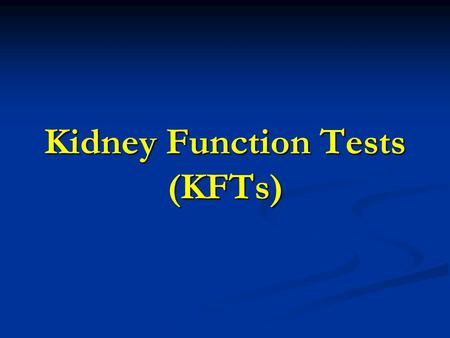 Kidney Function Tests (KFTs). Objectives Upon completion of lectures, students should be able to: 1.know the physiological functions of the kidney. 2.describe.
