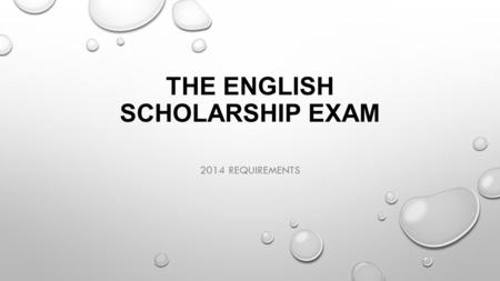 THE ENGLISH SCHOLARSHIP EXAM 2014 REQUIREMENTS. PURPOSE OF THIS SESSION - WHAT TO EXPECT - TIPS AND ADVICE - WHAT RESPONSES MIGHT LOOK LIKE.