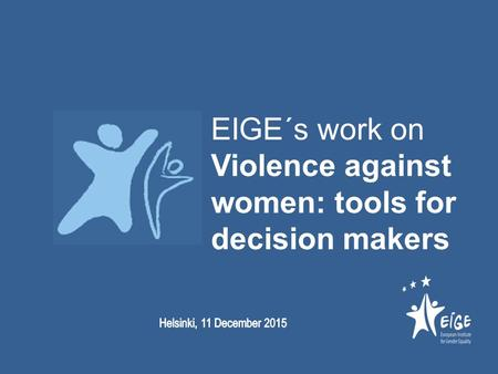 EIGE´s work on Violence against women: tools for decision makers.