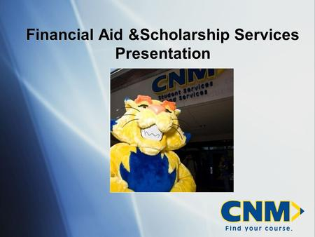 Financial Aid &Scholarship Services Presentation.