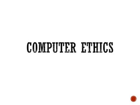  Computer Ethics  Definition  Information Ethics  Areas of Ethical Problems  Computer Ethics Issues  Computer Ethics: Academic Discipline  History.