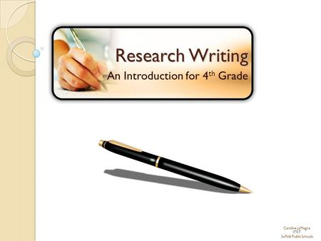 Caroline LaMagna ITRT Suffolk Public Schools Research Writing An Introduction for 4 th Grade.