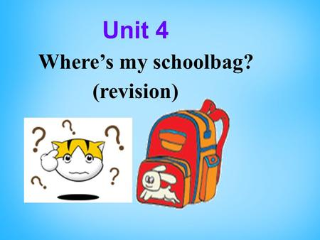 Unit 4 Where's my schoolbag? (revision). To review the words and expressions in Unit4 To review the sentence patterns in Unit4: where is…..? It's on\in\under…..