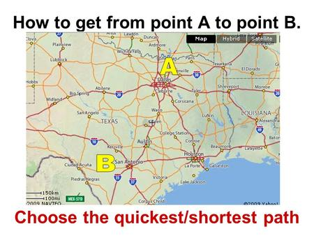 How to get from point A to point B. Choose the quickest/shortest path.