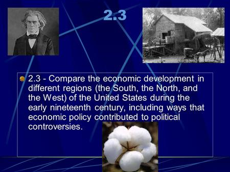 2.3 2.3 - Compare the economic development in different regions (the South, the North, and the West) of the United States during the early nineteenth.