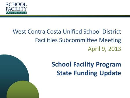 West Contra Costa Unified School District Facilities Subcommittee Meeting April 9, 2013 School Facility Program State Funding Update.