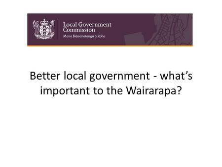 Better local government - what's important to the Wairarapa?