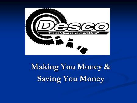 Making You Money & Saving You Money. Who is Desco? We are a family-owned business based in Iowa with over 20 years experience in the scrap rubber and.