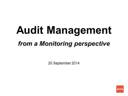 Audit Management from a Monitoring perspective 20 September 2014.