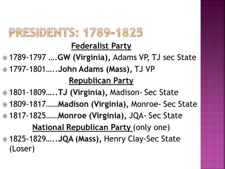 Federalist Party  1789-1797 ….GW (Virginia), Adams VP, TJ sec State  1797-1801…..John Adams (Mass), TJ VP Republican Party  1801-1809…..TJ (Virginia),
