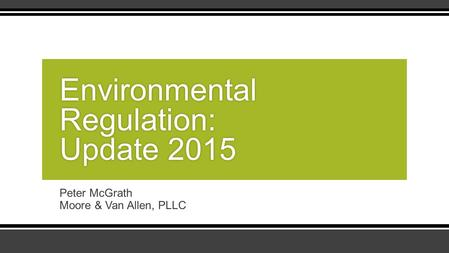 Peter McGrath Moore & Van Allen, PLLC Environmental Regulation: Update 2015.