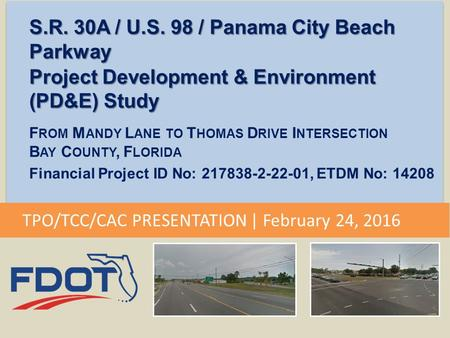 S.R. 30A / U.S. 98 / Panama City Beach Parkway Project Development & Environment (PD&E) Study F ROM M ANDY L ANE TO T HOMAS D RIVE I NTERSECTION B AY C.
