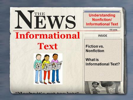 Informational Text Fiction vs. Nonfiction What is Informational Text? Understanding Nonfiction/ Informational Text.
