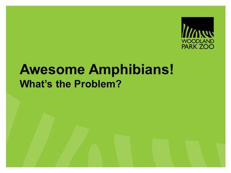 Awesome Amphibians! What's the Problem?. Series of Events Ready, Set, Discover – Program Elements 1.Meet the Problem (at the school) 2.Wild Wise Program.