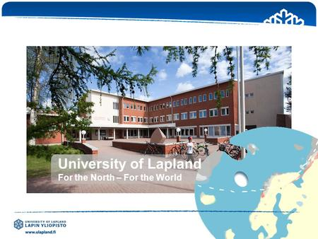 University of Lapland For the North – For the World.