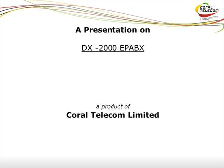 A Presentation on DX -2000 EPABX a product of Coral Telecom Limited.