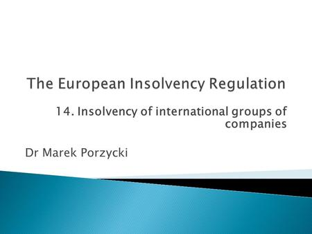 14. Insolvency of international groups of companies Dr Marek Porzycki.