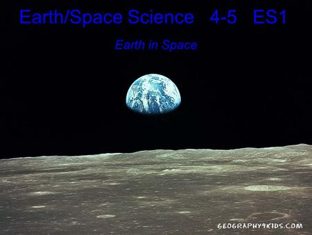 Earth in Space Earth/Space Science 4-5 ES1. EALR 4: Earth and Space Science Big Idea: Earth in Space (ES1) Core Content: Earth in Space In prior grades.