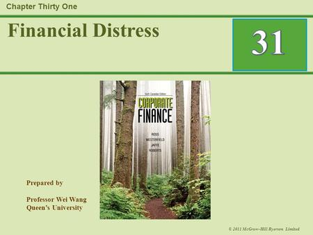 Prepared by Professor Wei Wang Queen's University © 2011 McGraw–Hill Ryerson Limited Financial Distress Chapter Thirty One.