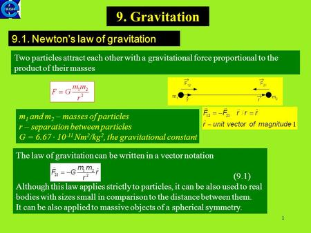 1 The law of gravitation can be written in a vector notation (9.1) Although this law applies strictly to particles, it can be also used to real bodies.