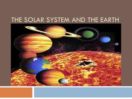 THE SOLAR SYSTEM AND THE EARTH. 1) The Universe  All the matter and space that exists.  It includes celestial bodies like: