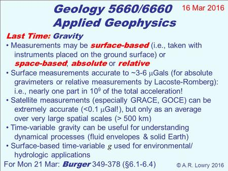 Last Time: Gravity Measurements may be surface-based (i.e., taken with instruments placed on the ground surface) or space-based ; absolute or relative.