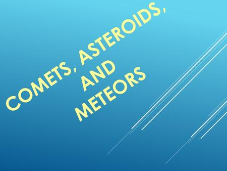 COMETS, ASTEROIDS, AND METEORS. Vocabulary words  Comets - Are loose collections of ice, dust, and small rocky particles whose orbits are usually very.