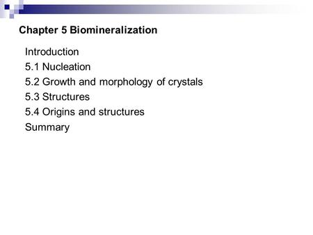 Chapter 5 Biomineralization Introduction 5.1 Nucleation 5.2 Growth and morphology of crystals 5.3 Structures 5.4 Origins and structures Summary.