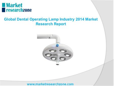 Www.marketresearchzone.com Global Dental Operating Lamp Industry 2014 Market Research Report.