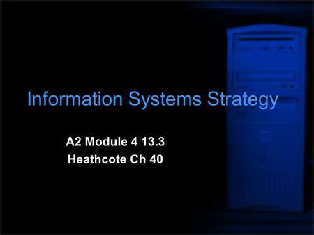 Information Systems Strategy A2 Module 4 13.3 Heathcote Ch 40.