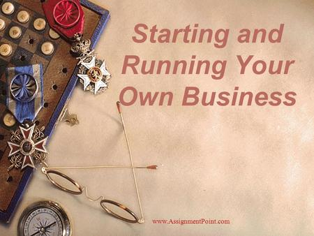 Starting and Running Your Own Business www.AssignmentPoint.com.