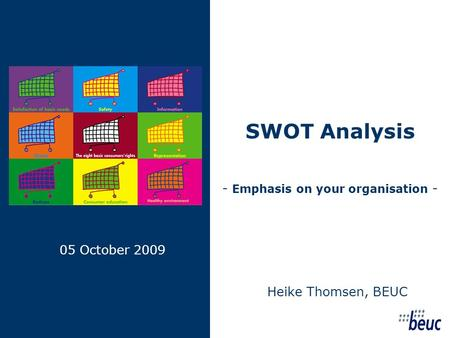 05 October 2009 Heike Thomsen, BEUC SWOT Analysis - Emphasis on your organisation -