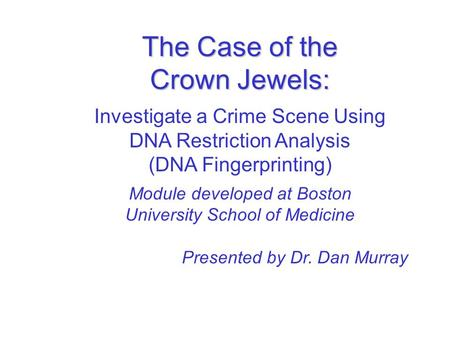 The Case of the Crown Jewels: Investigate a Crime Scene Using DNA Restriction Analysis (DNA Fingerprinting) Module developed at Boston University School.