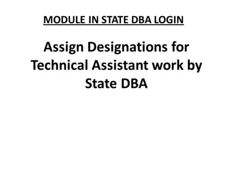 MODULE IN STATE DBA LOGIN Assign Designations for Technical Assistant work by State DBA.