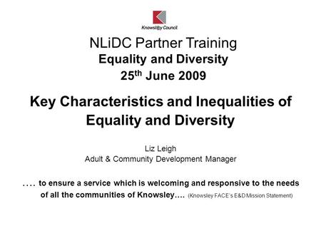 Key Characteristics and Inequalities of Equality and Diversity Liz Leigh Adult & Community Development Manager …. to ensure a service which is welcoming.