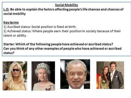 Social Mobility L.O: Be able to explain the factors affecting people's life chances and chances of social mobility Key terms 1) Ascribed status: Social.