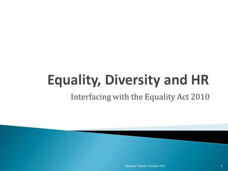 Interfacing with the Equality Act 2010 1Rainbow Strand Limited 2011.