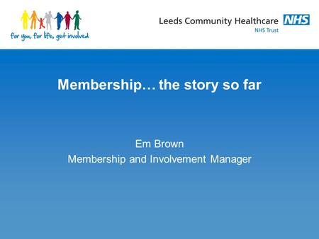 Membership… the story so far Em Brown Membership and Involvement Manager.