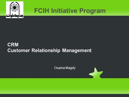 CRM Customer Relationship Management FCIH Initiative Program Osama Magdy.
