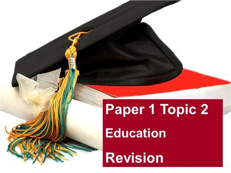 Paper 1 Topic 2 Education Revision. Formal education: Where learning takes place in institutions like schools, colleges and universities. What is formal.